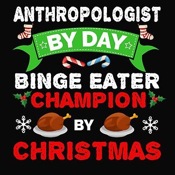 Anthropologist  by day Binge Eater by Christmas Xmas by losttribe