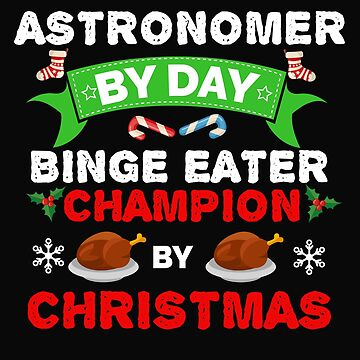 Astronomer by day Binge Eater by Christmas Xmas by losttribe