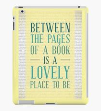 Between the Pages of a Book is a Lovely Place to Be iPad Case/Skin