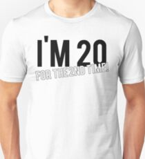 Im 20 For The 2nd Time 40th Birthday Unisex T-Shirt