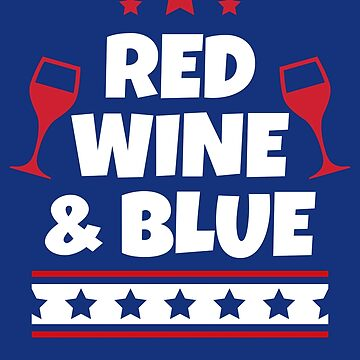 Red Wine and Blue, 4th of July by ShirtPro