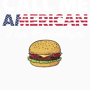 Call Me American I Love Cheeseburgers   Celebrate National Foods For Food Lovers by orangepieces