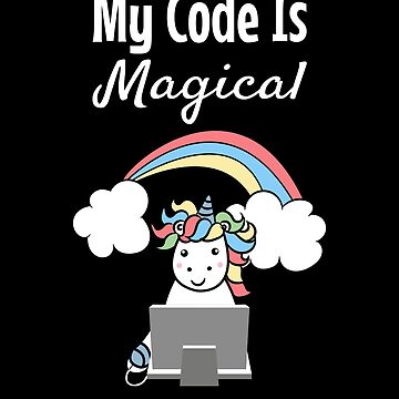 My Code Is Magical Unicorn Software Developer by VaSkoy