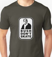 """Bush don't skate"" T-Shirt"