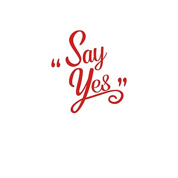 Say Yes | Art Saying Quotes by CarlosV