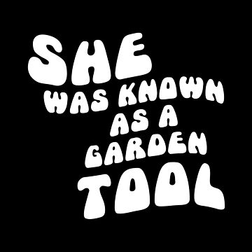 She was known as a garden tool by forgottentongue