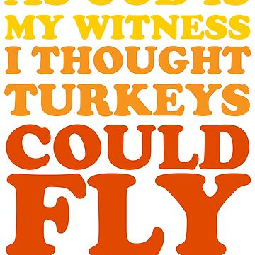 As God Is My Witness I Thought Turkeys Could Fly by TheFlying6