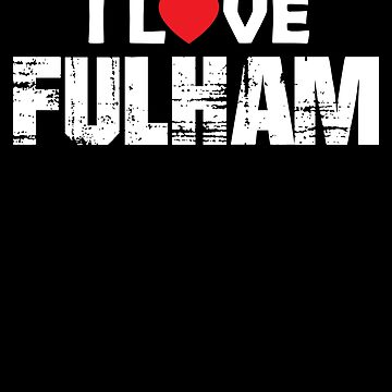 I Love Fulham, Fulham London, Fulham Gift by Designs4Less