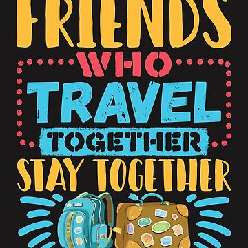 Travel Buddies Friends Who Travel Together Stay Together by jaygo