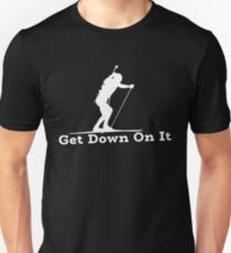 Skiing - Get Down On It Unisex T-Shirt