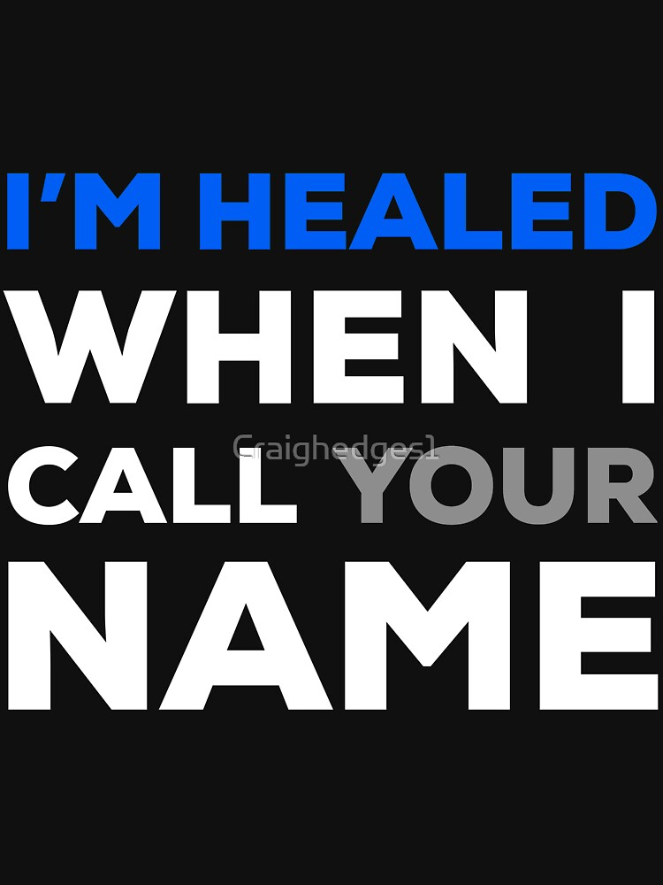When I Call Your Name - Statement of Faith - I'm Healed When I Call by Craighedges1