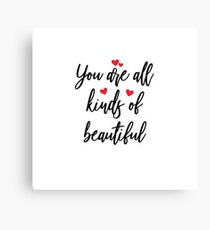 You are all kinds of beautiful Canvas Print