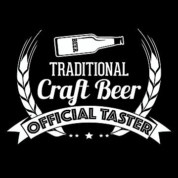 Craft Beer Funny Design - Traditional Craft Beer Official Taster  by kudostees