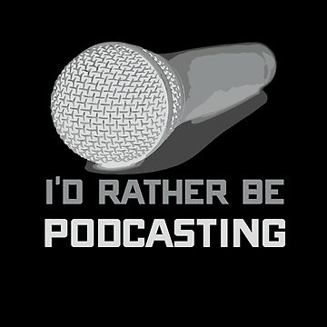 I'd Rather Be Podcasting Cute & Funny Podcast Host by perfectpresents