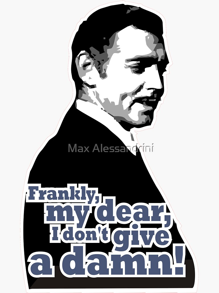 Frankly, my dear, I don't give a damn! by maxsax