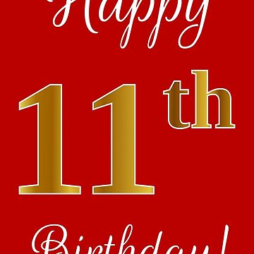 """Elegant, Faux Gold Look Number, """"Happy 11th Birthday!"""" (Red Background) by aponx"""