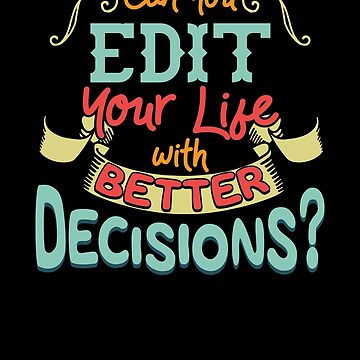 Can You Edit Your Life With Better Decisions Funny by perfectpresents