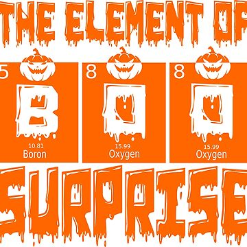 Boo The Element Of Surprise Science Funny Halloween Tee Shirt by quatschkopp
