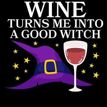 Wine Turns Me Into A Good Witch Happy Halloween by BUBLTEES