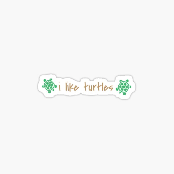 i like turtles Sticker