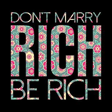 Rich Woman T-shirt: Don't Marry Rich Be Rich by drakouv