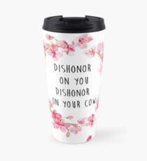Dishonor on you, dishonor on your cow Travel Mug