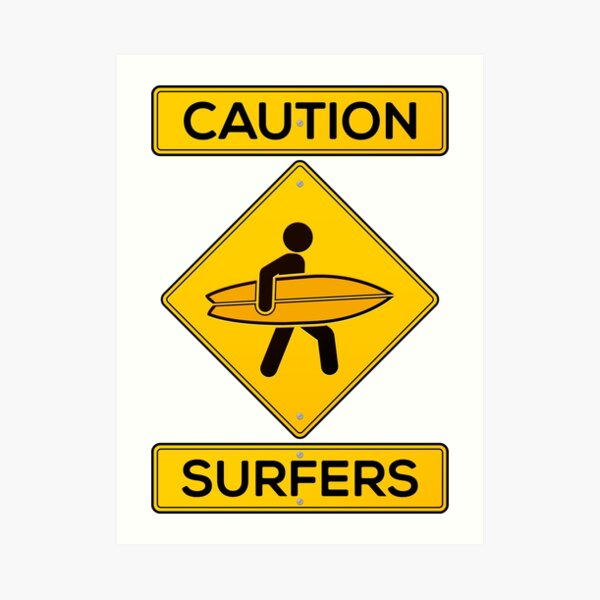 Caution! Surfers! Art Print