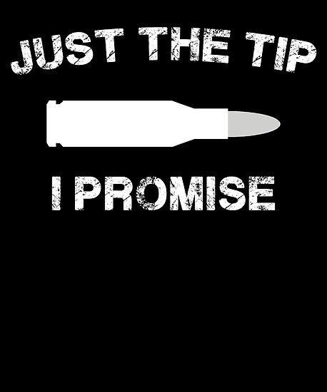 1de08e245f3 Just The Tip I Promise Funny T-shirt For Gun Owner