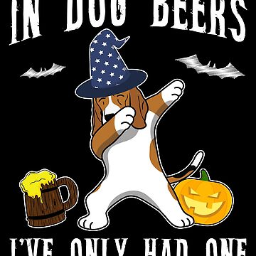 Dabbing Beagle Halloween Dog Beer Only One Funny Halloween Dog Boo Party Outfit last minute joke Puppy Lover Costume Here For The Boos by bulletfast