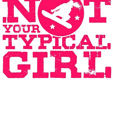 Not Your Typical Girl by design2try