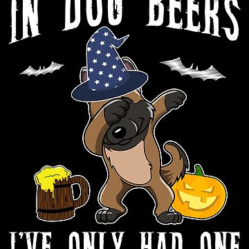Dabbing Belgian Malinois Halloween Dog Beer Only One Funny Halloween Dog Boo Party Outfit last minute joke Puppy Lover Costume Here For The Boos by bulletfast