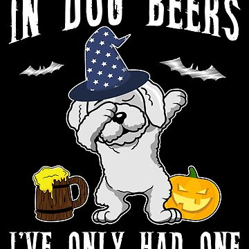 Dabbing Bichon Frise Halloween Dog Beer Only One Funny Halloween Dog Boo Party Outfit last minute joke Puppy Lover Costume Here For The Boos by bulletfast