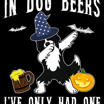 Dabbing Border Collie Halloween Dog Beer Only One Funny Halloween Dog Boo Party Outfit last minute joke Puppy Lover Costume Here For The Boos by bulletfast