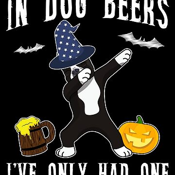 Dabbing Boston Terrier Halloween Dog Beer Only One Funny Halloween Dog Boo Party Outfit last minute joke Puppy Lover Costume Here For The Boos by bulletfast