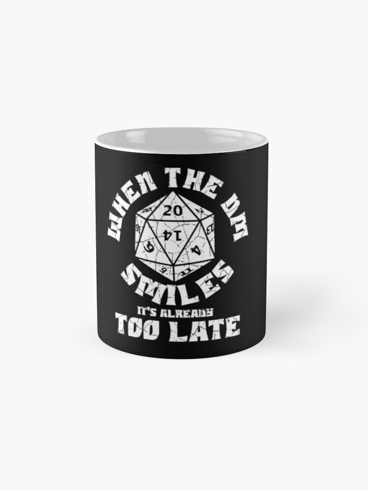 Alternate view of When the DM Smiles it's already too late Mugs