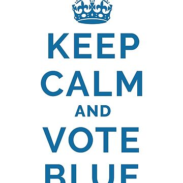 Keep Calm And Vote Blue by radvas