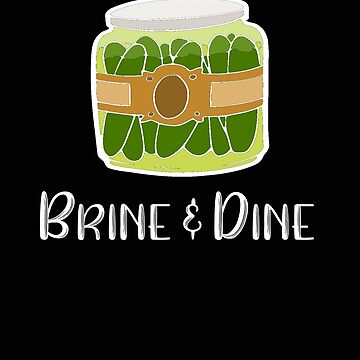 Pickles Brine and Dine Pickle Lover by stacyanne324