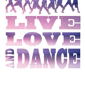 Hip Hop Live Love Dance Shirts and Gifts for Women Men Dancers by angy2017