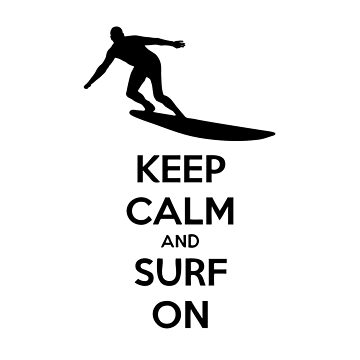 Keep Calm and surf on. by RBBeachDesigns