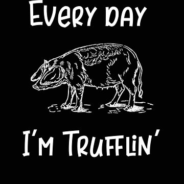 Pig Every Day I'm Truffling Truffle Pig by stacyanne324
