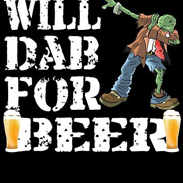 Cool Halloween Zombie Will Dab For Beer. Beer Lover Gift by galleryOne