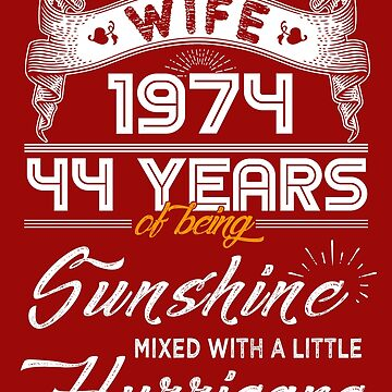 Wife Since 1974 - 44 Years of Being Sunshine Mixed With A Little Hurricane by daviduy