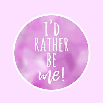 I'd Rather Be Me by stuffsaralikes