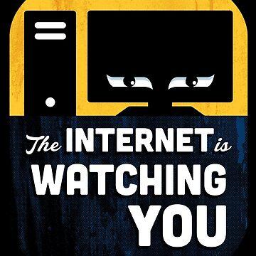 The Internet Is Watching You by vonplatypus
