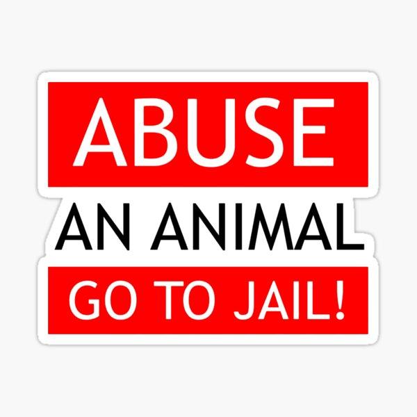 ABUSE ANIMALS -- GO TO JAIL Sticker