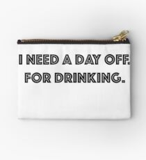 I need a day off. For drinking. Studio Pouch