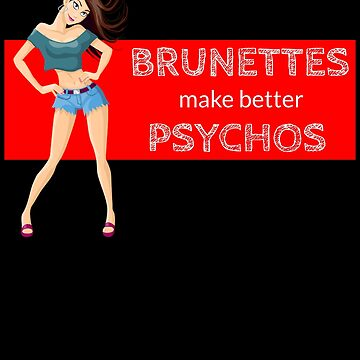 Brunettes Make Better Psychos by DogBoo