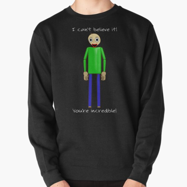 Baldi says You're Incredible! Pullover Sweatshirt