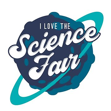 I Love The Science Fair (v1) by BlueRockDesigns