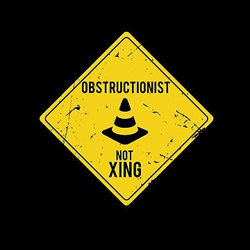 Obstructionist Not Xing by BlueRockDesigns